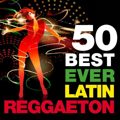 50 Best Ever Latin Reggaeton (...