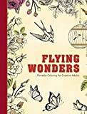 Flying Wonders: Portable Coloring for Creative Adults (Adult Coloring Books)