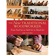 The New Traditional Woodworker: From Tool Set to Skill Set to Mind Set