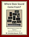 Where Does Sound Come from? Data and Graphs for Science Lab: Volume 1, M. Schottenbauer, 1484007956