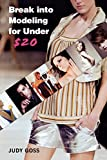 Break into Modeling for Under $20: How to Launch Your Career as a Fashion Model