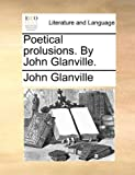 Poetical Prolusions by John Glanville, John Glanville, 1140916238