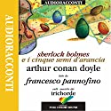 Sherlock Holmes e i cinque semi d'arancia Hörbuch von Sir Arthur Conan Doyle Gesprochen von: Francesco Pannofino