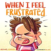 When I Feel Frustrated: (Children's Book About Anger & Frustration Management, Children Books Ages 3 5, Kids Books) (Self-Regulation Skills 6)