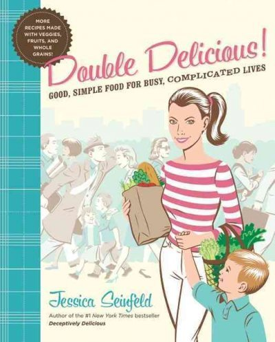 Double Delicious Cook book Good, Simple Food for Busy, Complicated Lives by Seinfeld, Jessica on November 01, 2010