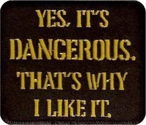 YES IT'S DANGEROUS Embroidered Motorcycle Funny MC NEW Biker Vest Patch PAT-2064 heygidday