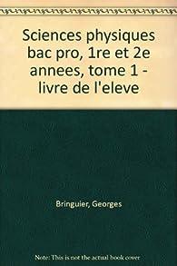 Sciences physiques, Bac pro 1re et 2e années, tome 1, 1992. Livre de l'élève par Georges Bringuier