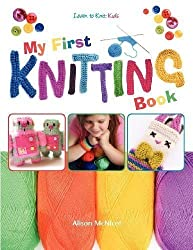 My First Knitting Book: Learn To Knit: Kids by McNicol, Alison (2012)