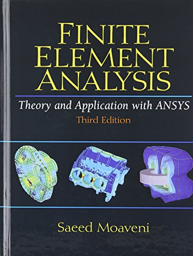 Finite Element Analysis Theory and Application with ANSYS (3rd Edition) (Application Of Integral Calculus In Electronics Engineering)