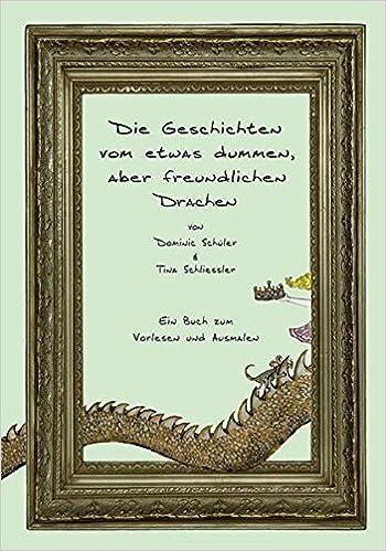 Die Geschichten Vom Etwas Dummen Aber Freundlichen Drachen Ein Buch Zum Vorlesen Und Ausmalen Amazon De Schuler Dominic Bucher