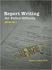 police report writing books A revised, professionally developed, easy to use, easy to understand police report writing book this book is current, relevant and will show anyone at any level of.
