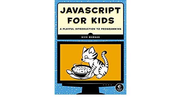 JavaScript for Kids: A Playful Introduction to Programming (English Edition) eBook: Nick Morgan: Amazon.es: Tienda Kindle