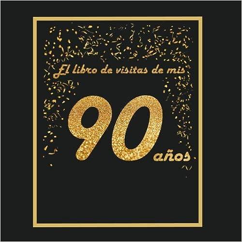 El Libro De Visitas De Mis 90 Años: Libro Para Personalizar - 21x21cm - 75 Páginas - Idea De Regalo O Accesorio Para Un Cumpleaños por Arturo Tigul epub
