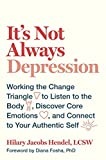 img - for It's Not Always Depression: Working the Change Triangle to Listen to the Body, Discover Core Emotions, and Connect to Your Authentic Self book / textbook / text book