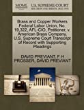 Brass and Copper Workers Federal Labor Union, No. 19,322, Afl-Cio, Petitioner, V. American Brass Company, U. S. Supreme Court Transcript of Record With, David Previant and F. H. PROSSER, 127045191X