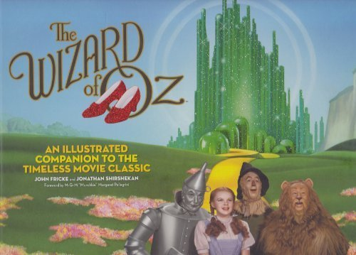 The Wizard of Oz: An Illustrated Companion to the Timeless Movie Classic by John Fricke (2009-01-01)