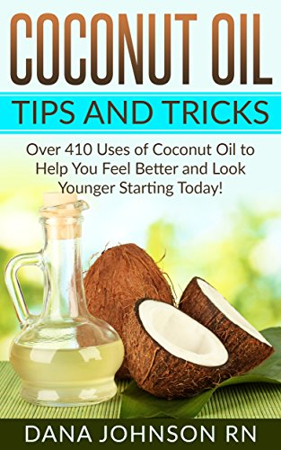 Coconut Oil Tips and Tricks: Over 410 Tips, Tricks, and Uses of Coconut Oil to Help You Feel Better and Look Younger Starting Today!