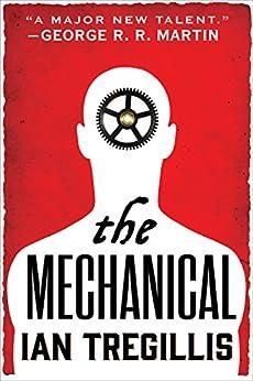 The Mechanical (The Alchemy Wars Book 1) by [Tregillis, Ian]