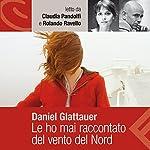 Le ho mai raccontato del vento del Nord | Daniel Glattauer