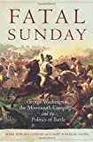 Fatal Sunday: George Washington, the Monmouth Campaign, and the Politics of Battle (Campaigns and Commanders Series)