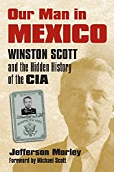 Our Man in Mexico: Winston Scott and the Hidden History of the CIA by Jefferson Morley (2008-03-11)