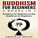 Buddhism for Beginners: 2 Books in 1 Audiobook by Emerald Moon Narrated by Vanessa Moyen, Hilarie Mukavitz
