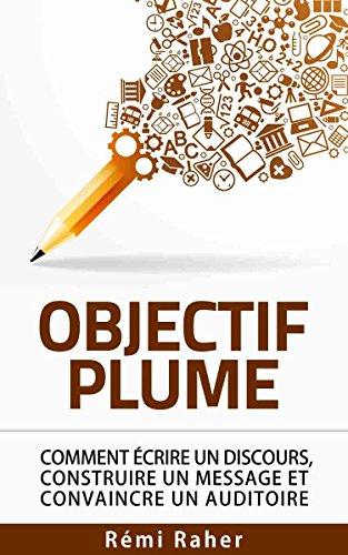 OBJECTIF PLUME : comment écrire un discours, construire un message et convaincre un auditoire (French Edition)