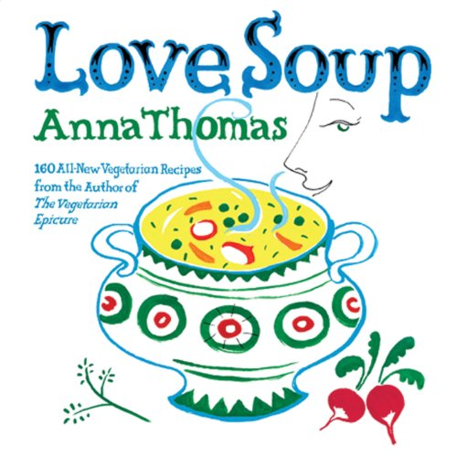Love Soup: 160 All-New Vegetarian Recipes from the Author of The Vegetarian Epicure cover