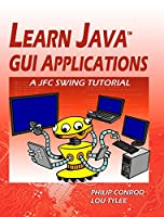 Learn Java GUI Applications: A JFC Swing Tutorial, 8th Edition Front Cover