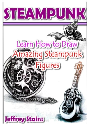 Steampunk: Learn How to Draw Amazing Steampunk Figures! (Steampunk Drawing with Fun!) (Volume 2) 3