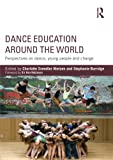 img - for Dance Education around the World: Perspectives on dance, young people and change book / textbook / text book