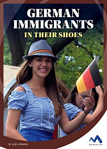 German Immigrants: In Their Shoes (Immigrant Experiences)