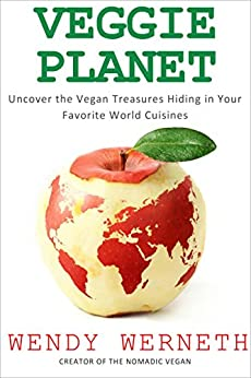Veggie Planet: Uncover the Vegan Treasures Hiding in Your Favorite World Cuisines by [Werneth, Wendy]