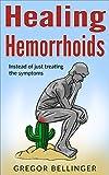 Healing Hemorrhoids: Instead of just treating the symptoms