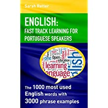 ENGLISH: FAST TRACK LEARNING FOR PORTUGUESE SPEAKERS: The 1000 most used English words with 3.000 phrase examples. If you speak Portuguese and want to ... this is the book for you. (English Edition)