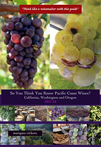 So You Think You Know Pacific Coast Wines? (2017-18): Demystifying the Economics of California, Washington and Oregon Wines by Marques Vickers