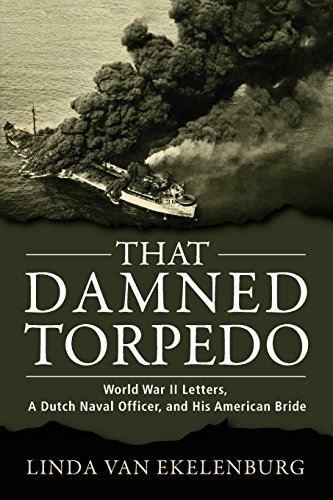 - That Damned Torpedo: World War II Letters, A Dutch Naval Officer, and His American Bride