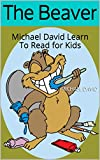 The Beaver: Michael David Learn To Read for Kids