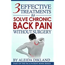 3 Effective Treatments to Solve Chronic Back Pain Without Surgery (I'm a Patient Book 1)