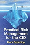 Practical Risk Management for the CIO, Mark Scherling, 1439856532