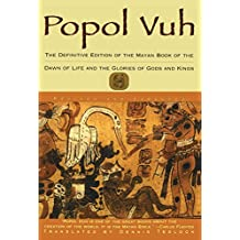 Popol Vuh: The Definitive Edition Of The Mayan Book Of The Dawn Of Life And The Glories Of