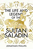 The Life and The Legend Of The Sultan Saladin (English Edition)