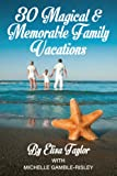 30 Magical and Memorable Family Vacations, Elisa Taylor, Michelle Gamble-Risley, 0989136086