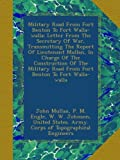 Military Road From Fort Benton To Fort Walla-walla: Letter From The Secretary Of War, Transmitting The Report Of Lieutenant Mullan, In Charge Of The ... Road From Fort Benton To Fort Walla-walla