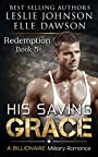 His Saving Grace - Redemption: A Billionaire Military Romance