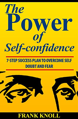 - Power of Self-confidence: 7-step Success Plan to Overcome Self Doubt and Fear