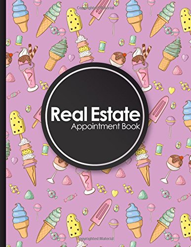 Real Estate Appointment Book: 4 Columns Appointment Calendar, Appointment Schedule Book, Daily Appointment Schedule, Cute Ice Cream & Lollipop Cover (Volume 43) pdf