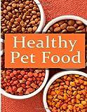 Healthy Pet Foods: the Ultimate Recipe Guide, Terri Smitheen, 1494308703