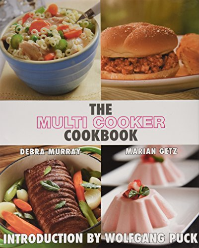 """The Multi Cooker Cookbook"" by Debra Murray and Marian Getz, Wolfgang Puck - Rice, Slow Cooker, Recipes"
