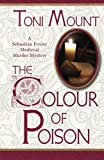 The Colour of Poison: A Sebastian Foxley Medieval Mystery (Volume 1)